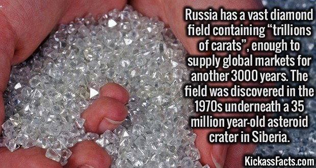 """Russia has a vast diamond field containing """"trillions of carats"""", enough to supply global markets for another 3000 years. The field was discovered in the 1970s underneath a 35 million year-old asteroid crater in Siberia."""