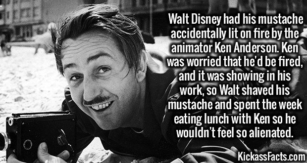 Walt Disney had his mustache accidentally lit on fire by the animator Ken Anderson. Ken was worried that he'd be fired, and it was showing in his work, so Walt shaved his mustache and spent the week eating lunch with Ken so he wouldn't feel so alienated.
