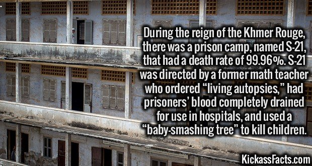 """2042 S-21-During the reign of the Khmer Rouge, there was a prison camp, named S-21, that had a death rate of 99.96%. S-21 was directed by a former math teacher who ordered """"living autopsies,"""" had prisoners' blood completely drained for use in hospitals, and used a """"baby-smashing tree"""" to kill children."""