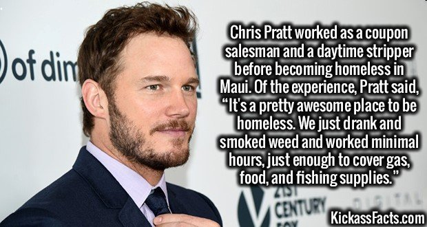 """2046 Chris Pratt-Chris Pratt worked as a coupon salesman and a daytime stripper before becoming homeless in Maui. Of the experience, Pratt said, """"It's a pretty awesome place to be homeless. We just drank and smoked weed and worked minimal hours, just enough to cover gas, food, and fishing supplies."""""""