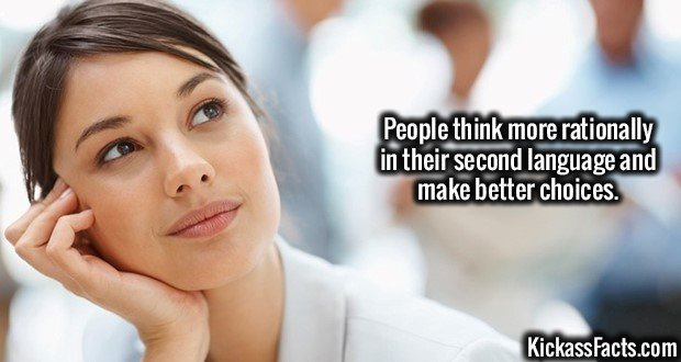 2051 Thinking-People think more rationally in their second language and make better choices.