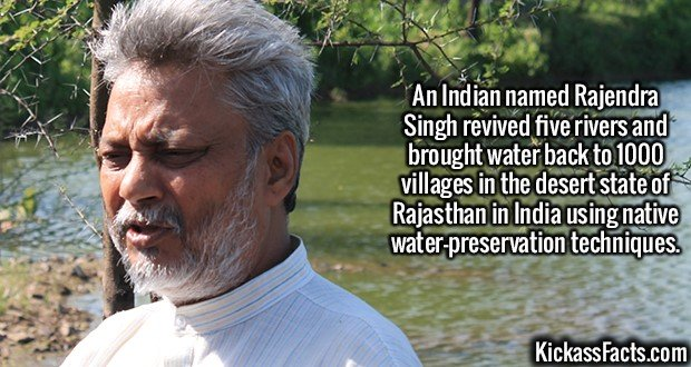 2069 Rajendra Singh-An Indian named Rajendra Singh revived five rivers and brought water back to 1000 villages in the desert state of Rajasthan in India using native water-preservation techniques.
