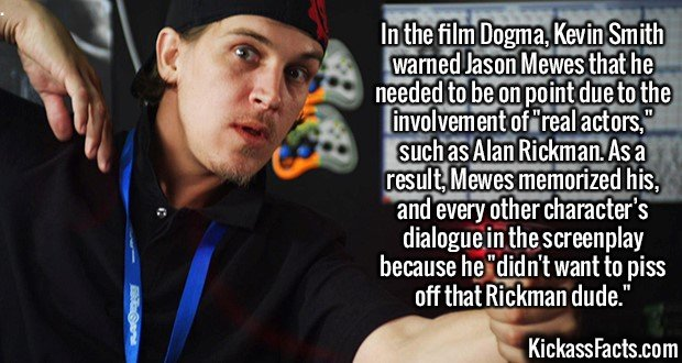 2074 Jason Mewes-The film Dogma, Kevin Smith warned Jason Mewes that he needed to be on point due to the involvement of