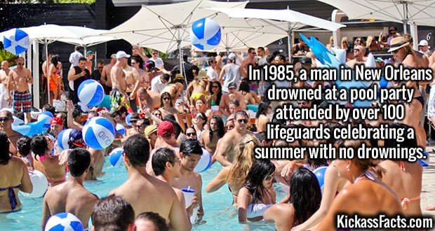 2103 Lifeguards Party-In 1985, a man in New Orleans drowned at a pool party attended by over 100 lifeguards celebrating a summer with no drownings.