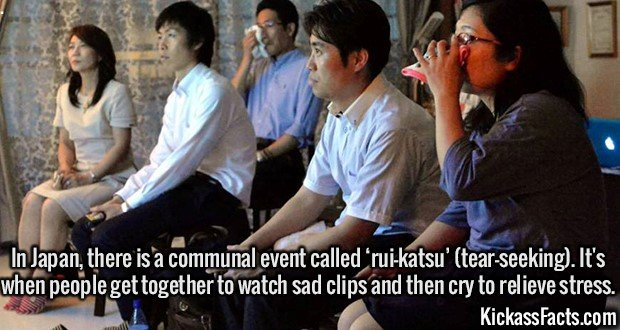 2112 Rui-katsu-In Japan, there is a communal event called 'rui-katsu' (tear-seeking). It's when people get together to watch sad clips and then cry to relieve stress.