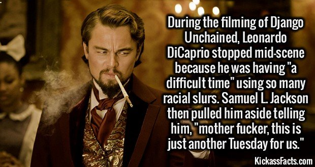DJANGO UNCHAINED-During the filming of Django Unchained, Leonardo DiCaprio stopped mid-scene because he was having