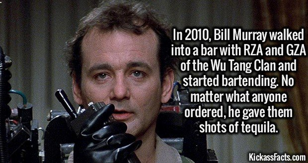2077 Bill Murray-In 2010, Bill Murray walked into a bar with RZA and GZA of the Wu Tang Clan and started bartending. No matter what anyone ordered, he gave them shots of tequila.