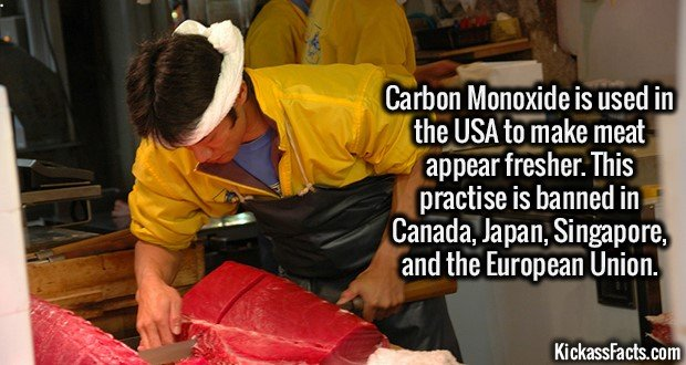 2089 Carbon Monoxide Meat-Carbon Monoxide is used in the USA to make meat appear fresher. This practise is banned in Canada, Japan, Singapore, and the European Union.