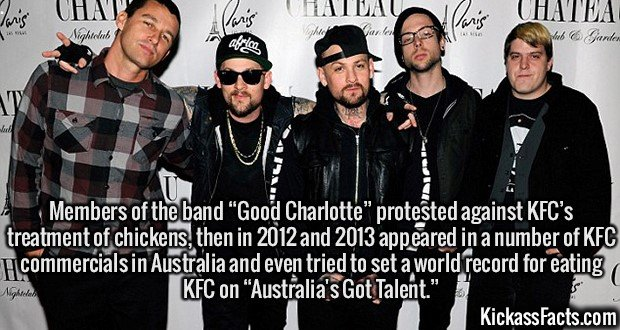 """2121 Good Charlotte-Members of the band """"Good Charlotte"""" protested against KFC's treatment of chickens, then in 2012 and 2013 appeared in a number of KFC commercials in Australia and even tried to set a world record for eating KFC on """"Australia's Got Talent."""""""
