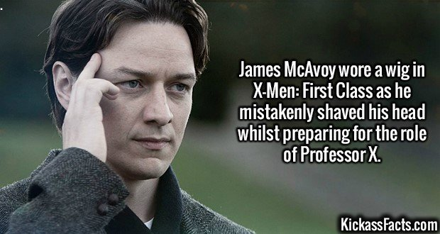 2162 James McAvoy-James McAvoy wore a wig in X-Men: First Class as he mistakenly shaved his head whilst preparing for the role of Professor X.