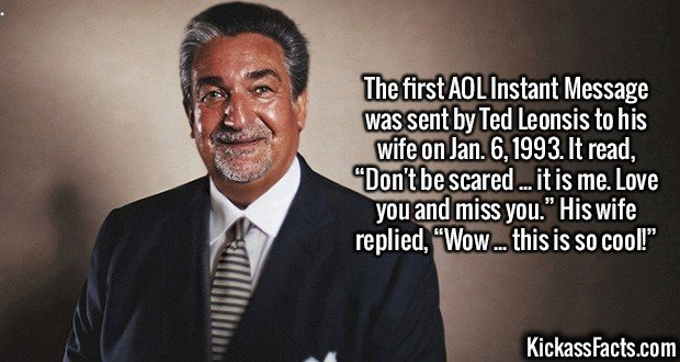 """2167 Ted Leonsis-The first AOL Instant Message was sent by Ted Leonsis to his wife on Jan. 6, 1993. It read, """"Don't be scared ... it is me. Love you and miss you."""" His wife replied, """"Wow ... this is so cool!"""""""