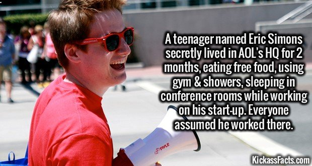 2194 Eric Simons-A teenager named Eric Simons secretly lived in AOL's HQ for 2 months, eating free food, using gym & showers, sleeping in conference rooms while working on his start-up. Everyone assumed he worked there.