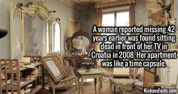 2206 Time Capsule Apartment-A woman reported missing 42 years earlier was found sitting dead in front of her TV in Croatia in 2008. Her apartment was like a time capsule.