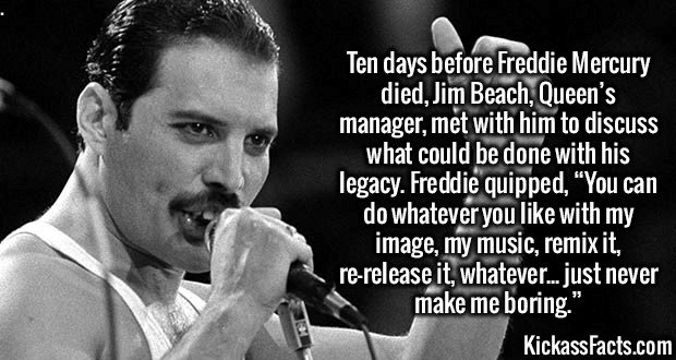 """2246 Freddie Mercury-Ten days before Freddie Mercury died, Jim Beach, Queen's manager, met with him to discuss what could be done with his legacy. Freddie quipped, """"You can do whatever you like with my image, my music, remix it, re-release it, whatever... just never make me boring."""""""