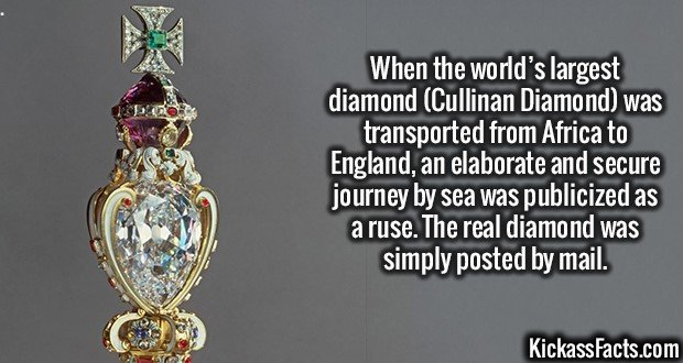 2577 Cullinan Diamond-When the world's largest diamond (Cullinan Diamond) was transported from Africa to England, an elaborate and secure journey by sea was publicized as a ruse. The real diamond was simply posted by mail.