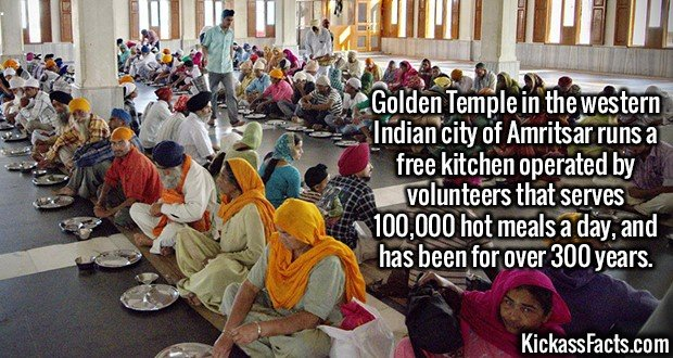 2580 Golden Temple Langar-Golden Temple in the western Indian city of Amritsar runs a free kitchen operated by volunteers that serves 100,000 hot meals a day, and has been for over 300 years.
