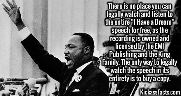 """2592 I Have a Dream-There is no place you can legally watch and listen to the entire """"I Have a Dream"""" speech for free, as the recording is owned and licensed by the EMI Publishing and the King Family. The only way to legally watch the speech in its entirety is to buy a copy."""