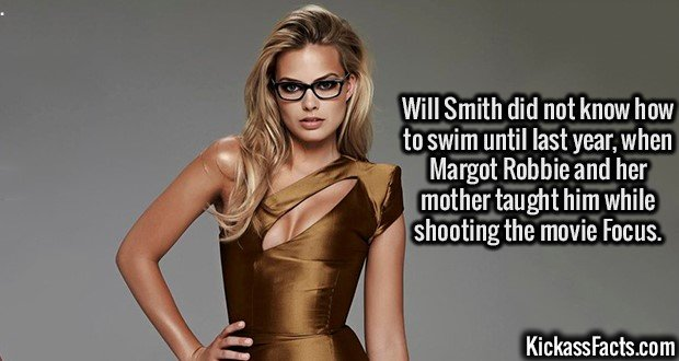 2597 Margot Robbie-Will Smith did not know how to swim until last year, when Margot Robbie and her mother taught him while shooting the movie Focus.