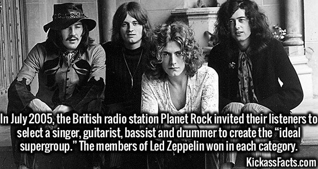 """2601 Led Zeppelin-In July 2005, the British radio station Planet Rock invited their listeners to select a singer, guitarist, bassist and drummer to create the """"ideal supergroup."""" The members of Led Zeppelin won in each category."""