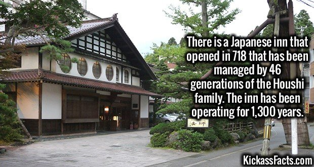 2602 Houshi-There is a Japanese inn that opened in 718 that has been managed by 46 generations of the Houshi family. The inn has been operating for 1,300 years.
