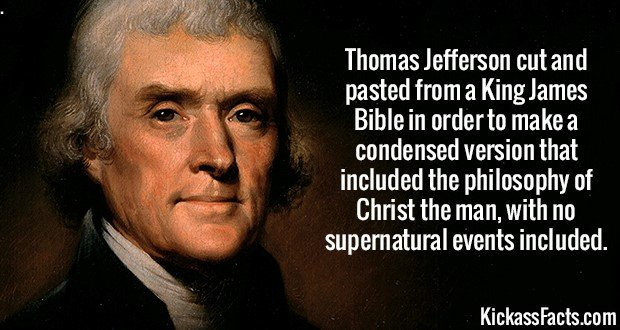 2622 Thomas Jefferson-Thomas Jefferson cut and pasted from a King James Bible in order to make a condensed version that included the philosophy of Christ the man, with no supernatural events included.