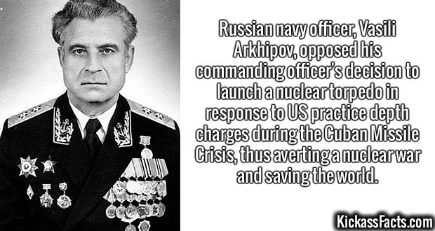 2363 Vasili Arkhipov-Russian navy officer, Vasili Arkhipov, opposed his commanding officer's decision to launch a nuclear torpedo in response to US practice depth charges during the Cuban Missile Crisis, thus averting a nuclear war and saving the world.