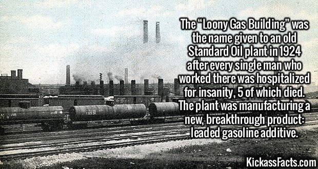 """2375 Standard Oil plant-The """"Loony Gas Building"""" was the name given to an old Standard Oil plant in 1924 after every single man who worked there was hospitalized for insanity, 5 of which died. The plant was manufacturing a new, breakthrough product: leaded gasoline additive."""