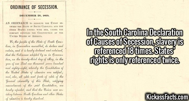 2641 South Carolina Secession-In the South Carolina Declaration of Causes of Secession, slavery is referenced 18 times. States' rights is only referenced twice.