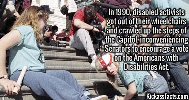 2433 Americans with Disabilities Act-In 1990, disabled activists got out of their wheelchairs and crawled up the steps of the Capitol, inconveniencing Senators to encourage a vote on the Americans with Disabilities Act.