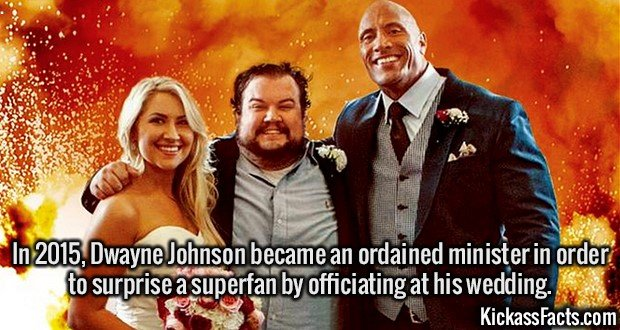 2434 Dwayne Johnson-In 2015, Dwayne Johnson became an ordained minister in order to surprise a superfan by officiating at his wedding.