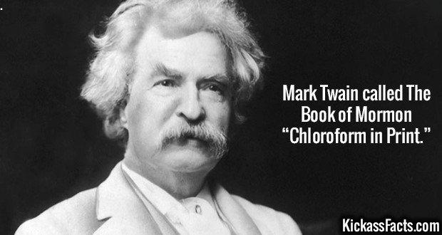 "2464 Mark Twain-Mark Twain called The Book of Mormon ""Chloroform in Print."""