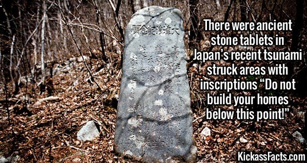 "2565 Ancient Stones-There were ancient stone tablets in Japan's recent tsunami struck areas with inscriptions ""Do not build your homes below this point!"""