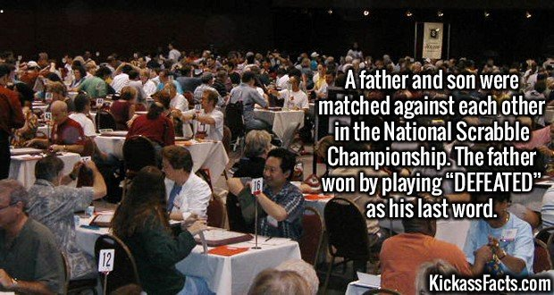 "2569 Scrabble Championship-A father and son were matched against each other in the National Scrabble Championship. The father won by playing ""DEFEATED"" as his last word."