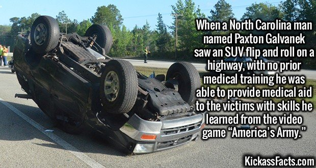"2579 SUV flip Save-When a North Carolina man named Paxton Galvanek saw an SUV flip and roll on a highway, with no prior medical training he was able to provide medical aid to the victims with skills he learned from the video game ""America's Army."""
