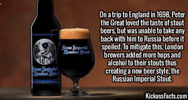 2593 Russian Imperial Stout-On a trip to England in 1698, Peter the Great loved the taste of stout beers, but was unable to take any back with him to Russia before it spoiled. To mitigate this, London brewers added more hops and alcohol to their stouts thus creating a new beer style, the Russian Imperial Stout.