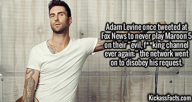 """2628 Adam Levine-Adam Levine once tweeted at Fox News to never play Maroon 5 on their """"evil, f**king channel ever again;"""" the network went on to disobey his request."""