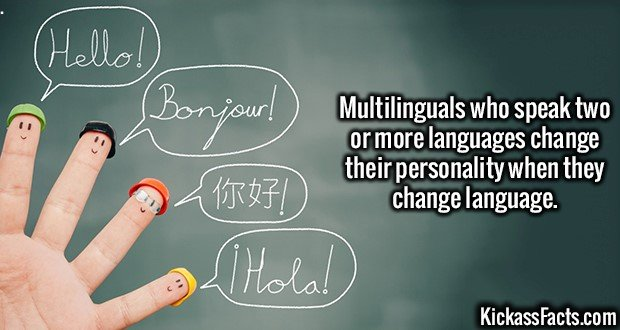 2722 Multilingual-Multilinguals who speak two or more languages change their personality when they change language.