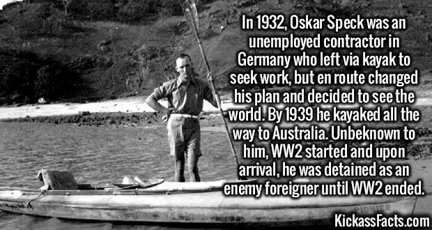 2725 Oskar Speck-In 1932, Oskar Speck was an unemployed contractor in Germany who left via kayak to seek work, but en route changed his plan and decided to see the world. By 1939 he kayaked all the way to Australia. Unbeknown to him, WW2 started and upon arrival, he was detained as an enemy foreigner until WW2 ended.