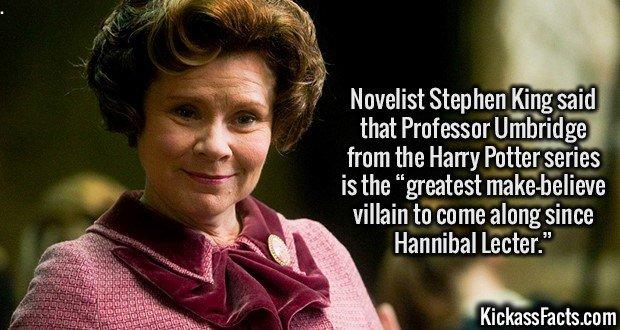 "2738 Professor Umbridge-Novelist Stephen King said that Professor Umbridge from the Harry Potter series is the ""greatest make-believe villain to come along since Hannibal Lecter."""