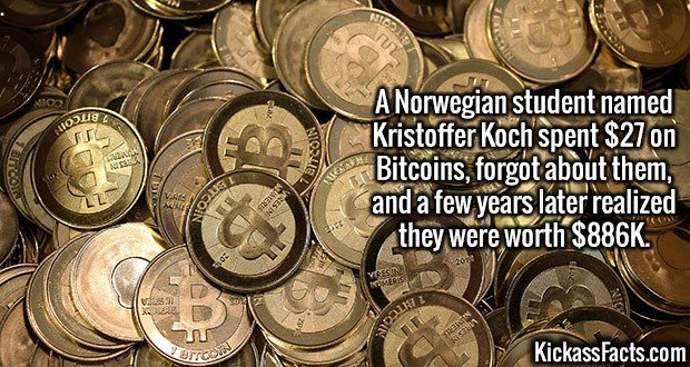 3008 Bitcoins-A Norwegian student named Kristoffer Koch spent $27 on Bitcoins, forgot about them, and a few years later realized they were worth $886K.