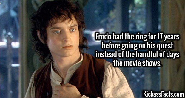 3072 Frodo-Frodo had the ring for 17 years before going on his quest instead of the handful of days the movie shows.