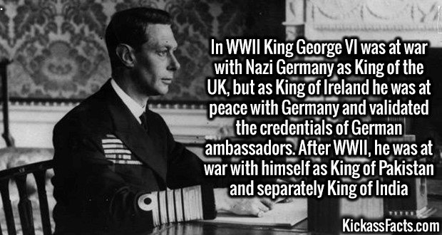 3082 King George VI-In WWII King George VI was at war with Nazi Germany as King of the UK, but as King of Ireland he was at peace with Germany and validated the credentials of German ambassadors. After WWII, he was at war with himself as King of Pakistan and separately King of India