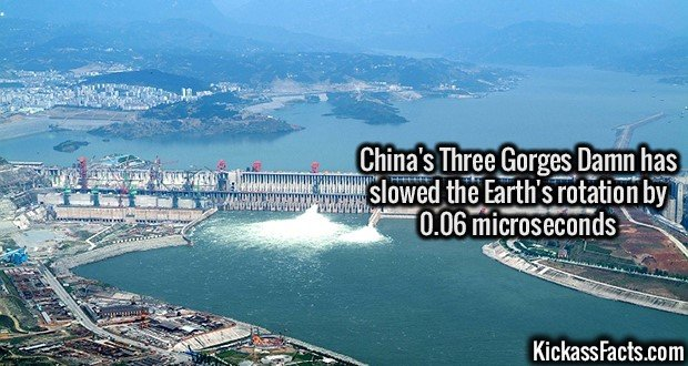 3103 Three Gorges Damn-China's Three Gorges Damn has slowed the Earth's rotation by 0.06 microseconds.