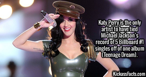 3111 Katy Perry-Katy Perry is the only artist to have tied Michael Jackson's record of 5 Billboard #1 singles off of one album (Teenage Dream).