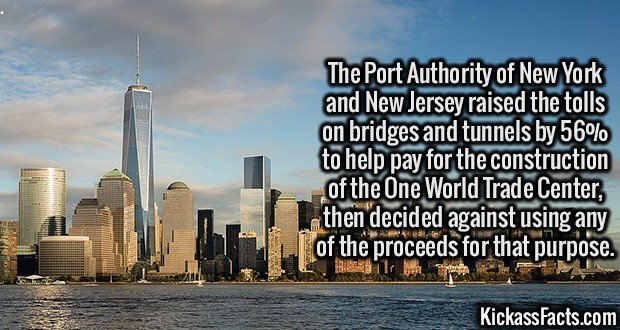 3114 One World Trade Center-The Port Authority of New York and New Jersey raised the tolls on bridges and tunnels by 56% to help pay for the construction of the One World Trade Center, then decided against using any of the proceeds for that purpose.