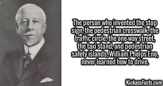 3118 William Phelps Eno-The person who invented the stop sign, the pedestrian crosswalk, the traffic circle, the one-way street, the taxi stand, and pedestrian safety islands, William Phelps Eno, never learned how to drive.