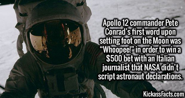 """3174 Pete Conrad-Apollo 12 commander Pete Conrad's first word upon setting foot on the Moon was """"Whoopee!"""" in order to win a $500 bet with an Italian journalist that NASA didn't script astronaut declarations."""