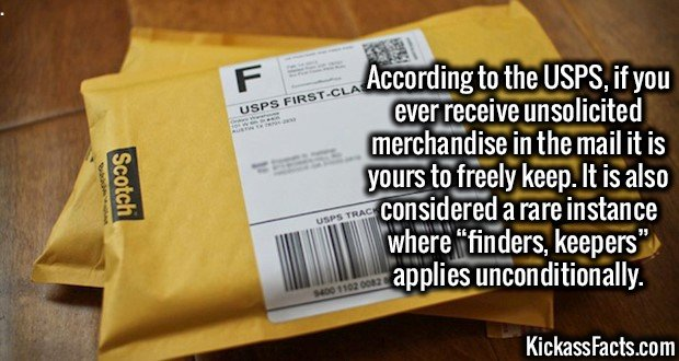 """3216 Unsolicited Merchandise-According to the USPS, if you ever receive unsolicited merchandise in the mail it is yours to freely keep. It is also considered a rare instance where """"finders, keepers"""" applies unconditionally."""