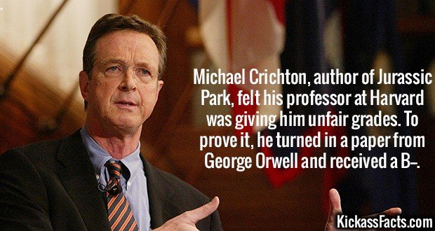 3217 Michael Crichton-Michael Crichton, author of Jurassic Park, felt his professor at Harvard was giving him unfair grades. To prove it, he turned in a paper from George Orwell and received a B--.