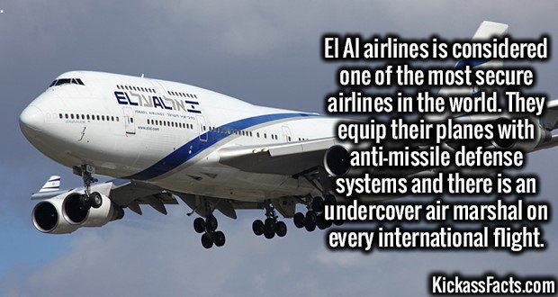 3219 El Al airlines-El Al airlines is considered one of the most secure airlines in the world. They equip their planes with anti-missile defense systems and there is an undercover air marshal on every international flight.